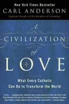 A Civilization of Love ebook by Carl Anderson