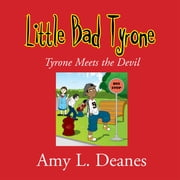 Little Bad Tyrone - Tyrone Meets the Devil ebook by Amy L. Deanes