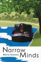 Narrow Minds - The Narrow Boat Books ebook by Marie Browne