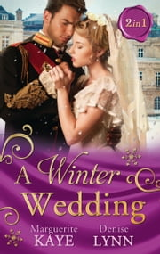 A Winter Wedding: Strangers at the Altar / The Warrior's Winter Bride (Mills & Boon M&B) eBook by Marguerite Kaye, Denise Lynn