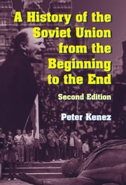 A History of the Soviet Union from the Beginning to the End ebook by Peter Kenez