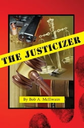 The Justicizer ebook by Bob A. McIlwain