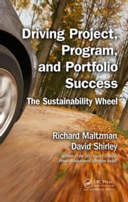 Driving Project, Program, and Portfolio Success: The Sustainability Wheel ebook by Maltzman, Richard