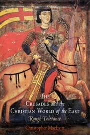 The Crusades and the Christian World of the East: Rough Tolerance ebook by MacEvitt, Christopher