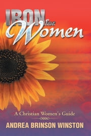 Iron for Women - A Christian Women's Guide ebook by Andrea Brinson Winston
