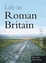 Life in Roman Britain ebook by Ken Dark,Petra Dark