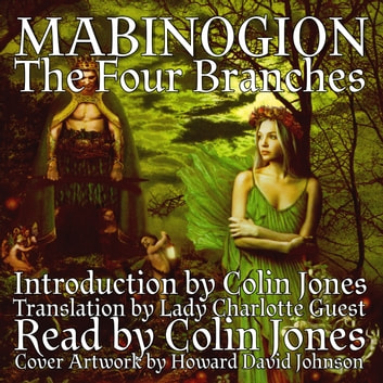 Mabinogion, the Four Branches audiobook by Colin Jones,Lady Charlotte Guest