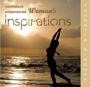 Confident Empowered Woman's InSpirations ebook by Izabella Siodmak