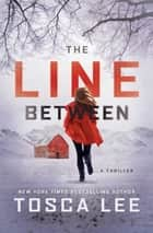 The Line Between - A Novel ebook by Tosca Lee