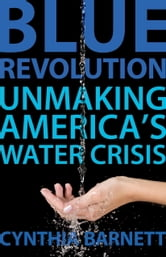 Blue Revolution - Unmaking America's Water Crisis ebook by Cynthia Barnett
