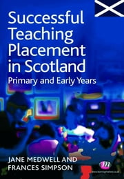 Successful Teaching Placement in Scotland Primary and Early Years ebook by Frances Simpson,Jane A Medwell
