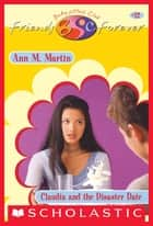 Claudia and the Disaster Date (The Baby-Sitters Club Friends Forever #12) ebook by Ann M. Martin