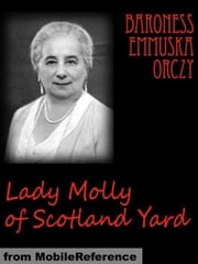 Lady Molly Of Scotland Yard (Mobi Classics) ebook by Baroness Orczy