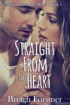 Straight from the Heart ebook by Breigh Forstner