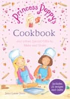 Princess Poppy's Cookbook - And other Special Gifts to Make and Share eBook by Janey Louise Jones