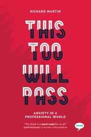 This Too Will Pass - Anxiety in a Professional World ebook by Richard Martin