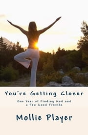 You're Getting Closer - One Year of Finding God and a Few Good Friends ebook by Kobo.Web.Store.Products.Fields.ContributorFieldViewModel