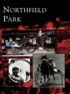Northfield Park ebook by Keith L. Gisser