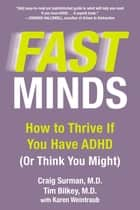 Fast Minds - How to Thrive If You Have ADHD (Or Think You Might) ebook by Craig Surman, Tim Bilkey, Karen Weintraub