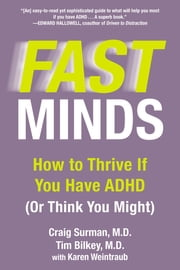 Fast Minds - How to Thrive If You Have ADHD (Or Think You Might) ebook by Craig Surman,Tim Bilkey,Karen Weintraub