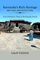 Karnataka's Rich Heritage - Art and Architecture - From Prehistoric Times to the Hoysala Period ebook by Lalit Chugh