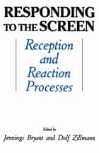 Responding To the Screen - Reception and Reaction Processes ebook by Jennings Bryant, Dolf Zillmann