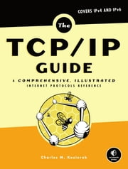 The TCP/IP Guide - A Comprehensive, Illustrated Internet Protocols Reference ebook by Charles M. Kozierok