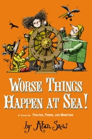 Worse Things Happen at Sea! - A Tale of Pirates, Poison, and Monsters ebook by Alan Snow,Alan Snow