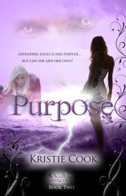 Purpose - (Soul Savers #2) ebook by Kristie Cook