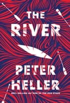 The River - A novel ebook by Peter Heller