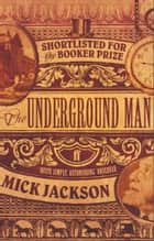 The Underground Man ebook by Mick Jackson