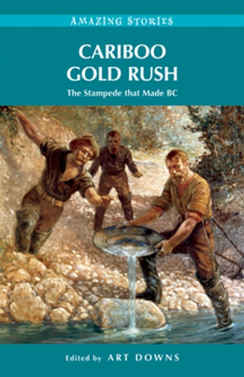Cariboo Gold Rush - The Stampede that Made BC ebook by
