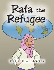 Rafa the Refugee ebook by Terrie A. Hoops