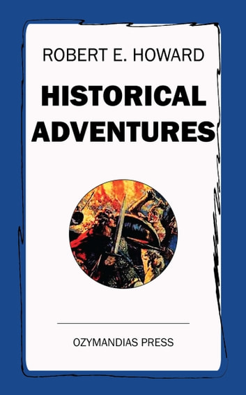 Historical Adventures ebook by Robert E. Howard