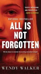 All Is Not Forgotten - A Novel ekitaplar by Wendy Walker