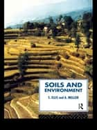 Soils and Environment ebook by Steve Ellis,Tony Mellor