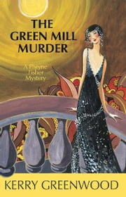 The Green Mill Murder - A Phryne Fisher Mystery ebook by Kerry Greenwood