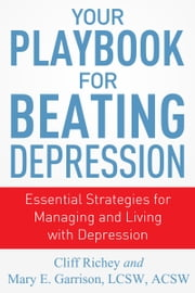 Your Playbook for Beating Depression - Essential Strategies for Managing and Living with Depression ebook by Mary Garrison, Cliff Richey