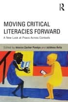 Moving Critical Literacies Forward - A New Look at Praxis Across Contexts ebook by Jessica Pandya, JuliAnna Ávila