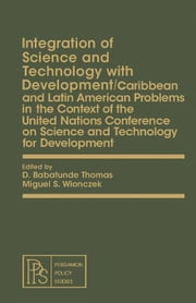 Integration of Science and Technology with Development: Caribbean and Latin American Problems in the Context of the United Nations Conference on Scien ebook by Thomas, D. Babatunde