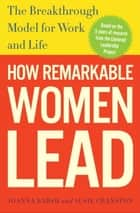 How Remarkable Women Lead - The Breakthrough Model for Work and Life ebook by Joanna Barsh, Susie Cranston, Geoffrey Lewis