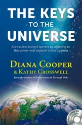 The Keys to the Universe - Access the Ancient Secrets by Attuning to the Power and Wisdom of the Cosmos ebook by Diana Cooper,Kathy Crosswell
