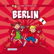Lilly and Anton explore Berlin ebook by Del Medio Verlag