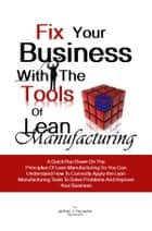 Fix Your Business With The Tools Of Lean Manufacturing ebook by Jeffrey J. Forrester