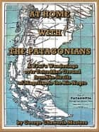 At Home with the Patagonians : A Year's Wanderings over Untrodden Ground from the Straits of Magellan to the Rio Negro ebook by George Chaworth Musters