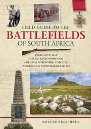 Field Guide to the Battlefields of South Africa ebook by von der Heyde, Nicki
