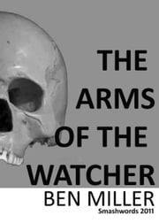 The Arms of the Watcher ebook by r. a. Ben Miller