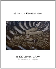 SECOND LAW An Alternate History ebook by Gregg Eichhorn