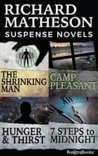 Richard Matheson Suspense Novels - The Shrinking Man, Camp Pleasant, Hunger and Thirst, 7 Steps to Midnight eBook by Richard Matheson