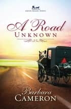 A Road Unknown ebook by Barbara Cameron